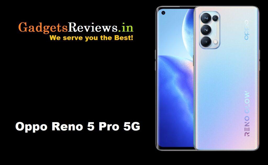 Oppo Reno 5 Pro 5G, Oppo Reno 5 Pro 5G Mobile phone, Oppo Reno 5 Pro 5G specifications, Oppo Reno 5 Pro 5G phone launching date in India, Oppo Reno 5 Pro 5G price in India