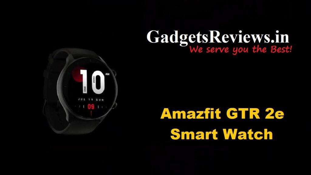 Huami Amazfit GTR 2e smart watch, smart watch, smart watch under 10k, Amazfit GTR 2e, Huami Amazfit smartwatch, amazfit smartwatch, huami
