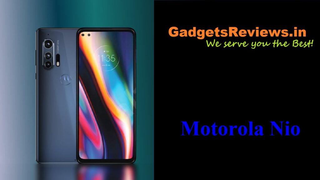 Motorola Nio, Motorola Nio 5G, Motorola Nio 5G phone price, Motorola Nio phone specifications, Motorola Nio 5G phone launching date in India, Motorola moto Nio mobile phone, moto nio