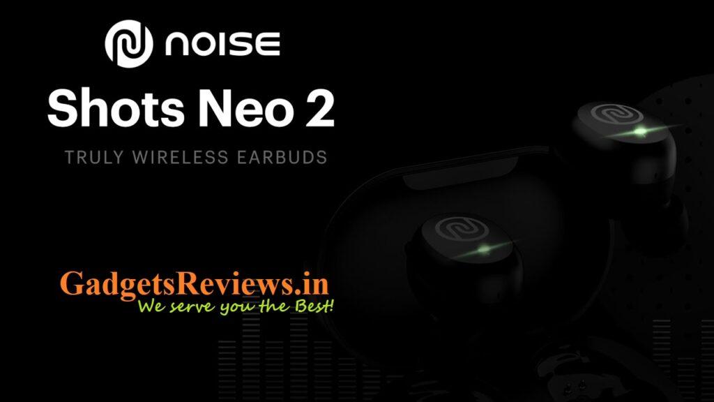 Noise Shots Neo 2, Noise Shots Neo 2 earbuds, earbuds, shots neo 2, noise shots, Noise Shots Neo 2 price, Noise Shots Neo 2 spects, Noise Shots Neo 2 features, Noise Shots Neo 2 launching date in India