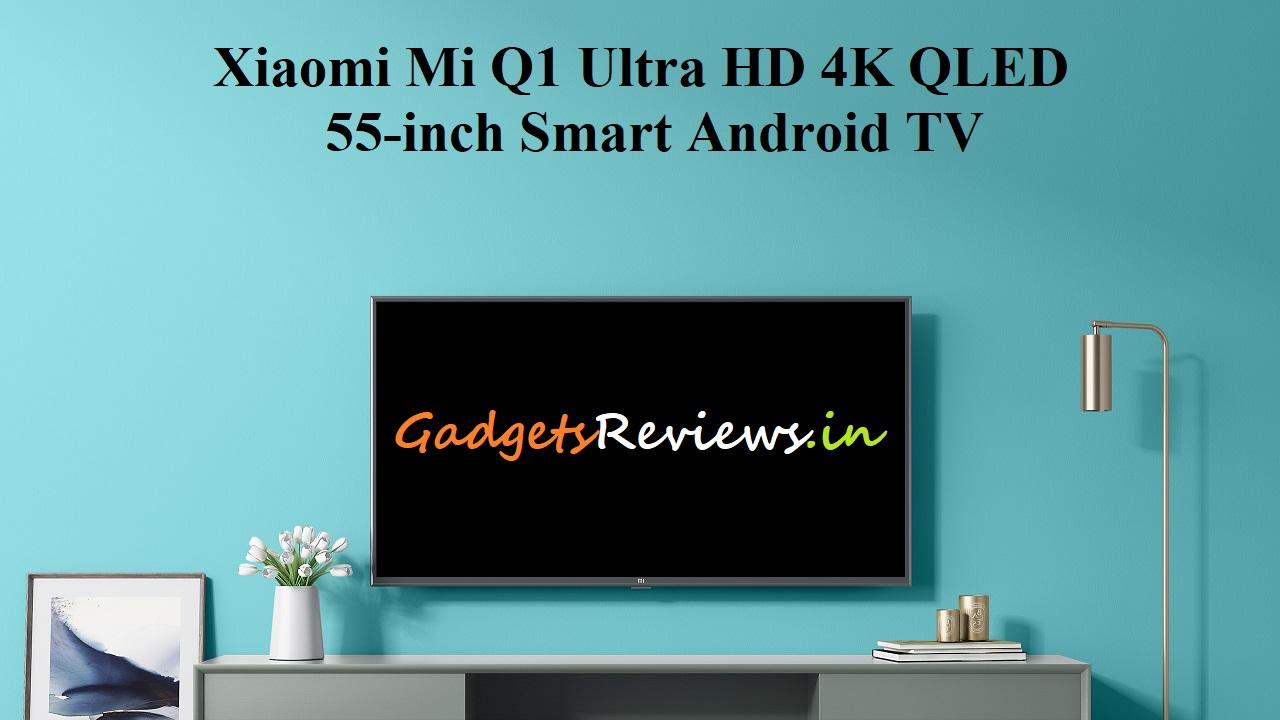 mi q1, mi q1 qled 4k smart tv, smart tv, xiaomi smart tv, mi qled 4k smart tv, mi new qled tv, mi tv price, mi 55 inch tv