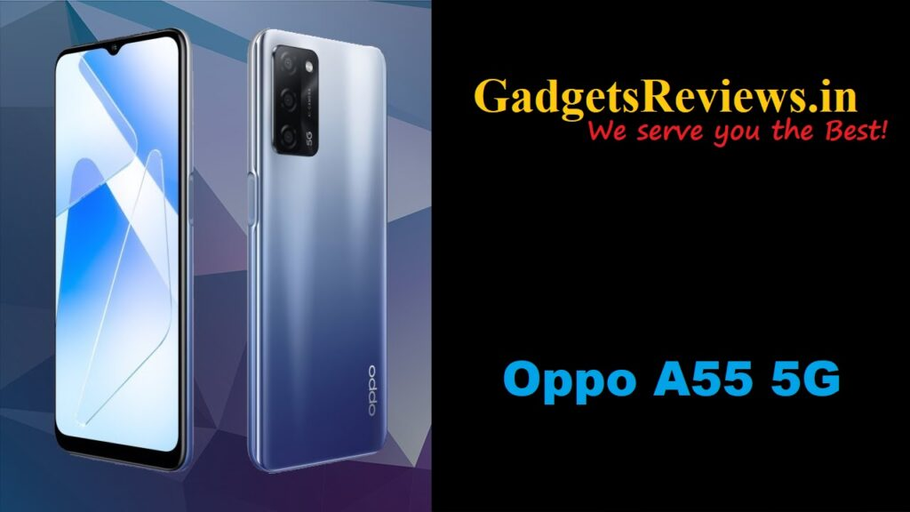 Oppo A55 5G, Oppo A55 5G mobile phone, Oppo A55, Oppo A55 5G phone specifications, Oppo A55 phone launching date in India, Oppo A55 5G phone price