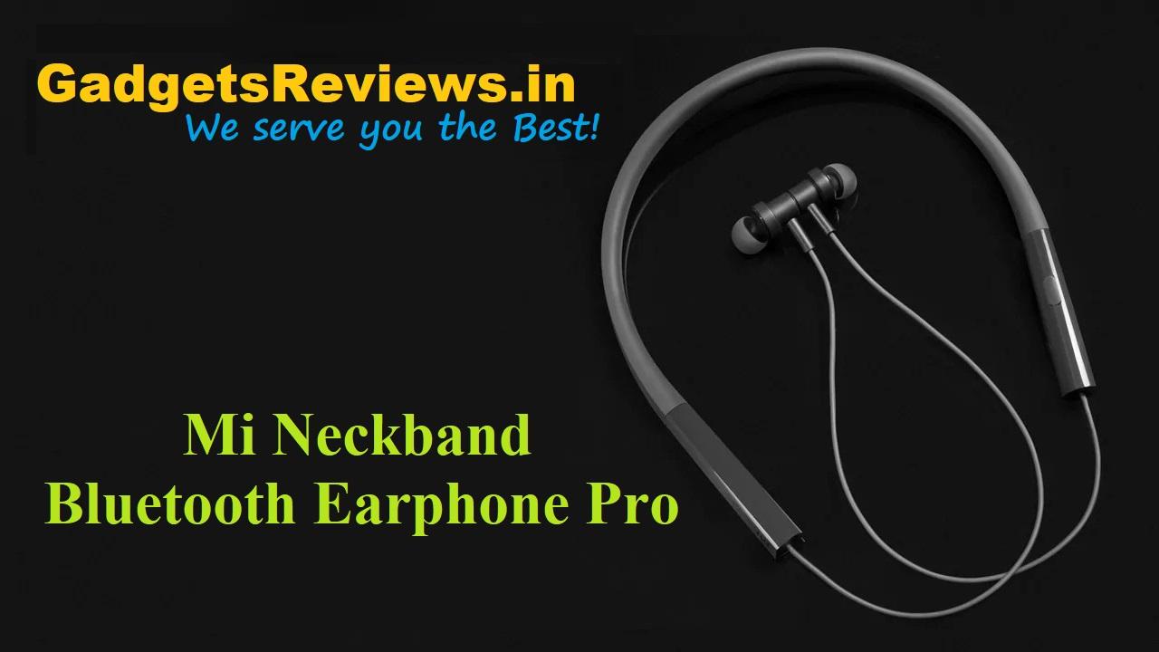 Mi Neckband Bluetooth Earphone Pro, Mi Neckband Bluetooth Earphone Pro launching date in India, Xiaomi Mi Neckband Bluetooth Earphone Pro price, Wireless earphone, neckband, bluetooth earphone, Mi Neckband Bluetooth Earphones Pro specifications, amazon, buy Mi Neckband Bluetooth Earphone Pro