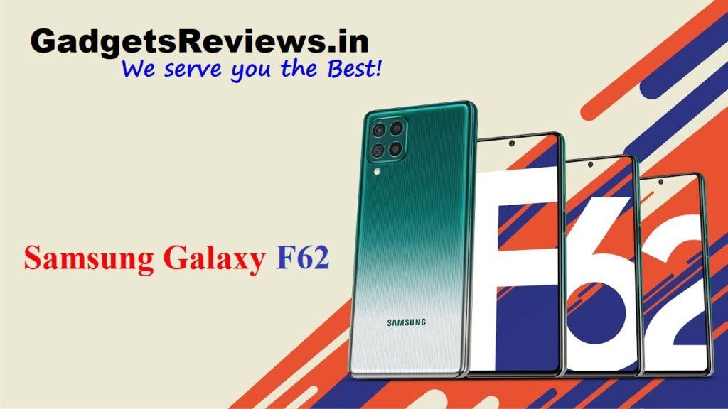 Samsung Galaxy F62, Samsung Galaxy F62 mobile phone, Samsung Galaxy F62 specifications, Samsung Galaxy F62 phone launching date in India, Samsung Galaxy F62 phone price, Samsung Galaxy F62 spects, flipkart
