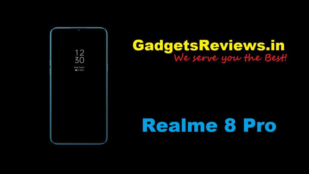 Realme 8 Pro, Realme 8 Pro mobile phone, Realme 8 Pro phone specifications, Realme 8 Pro spects, Realme 8 Pro phone price, Realme 8 Pro phone launching date in India
