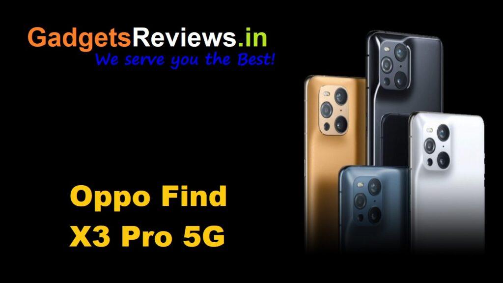 Oppo Find X3 Pro 5G, Oppo Find X3 Pro, Oppo Find X3 Pro 5G specifications, Oppo Find X3 Pro 5G phone price, Oppo Find X3 Pro mobile phone, Oppo Find X3 Pro launching date in India