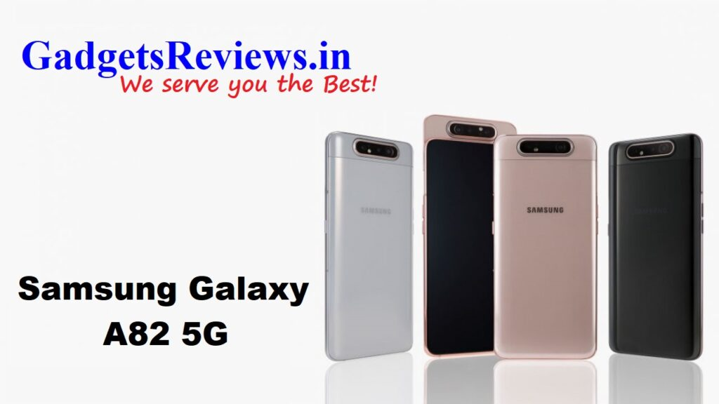 Samsung Galaxy A82, Samsung Galaxy A82 5G, Samsung Galaxy A82 phone specifications, Samsung Galaxy A82 5G mobile phone, Samsung Galaxy A82 5G phone launching date in India, Samsung Galaxy A82 5G phone price