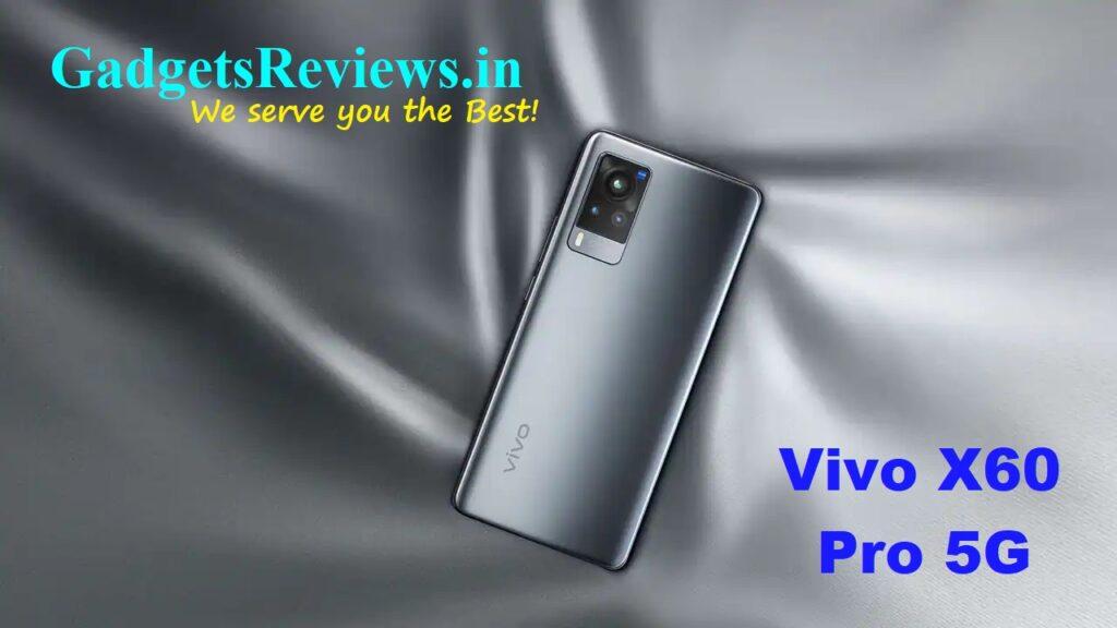Vivo X60 Pro 5G, Vivo X60 Pro, Vivo X60 Pro 5G mobile phone, Vivo X60 Pro 5G phone price, Vivo X60 Pro 5G phone specifications, Vivo X60 Pro 5G spects, Vivo X60 Pro phone launching date in India, flipkart, amazon, tata cliq