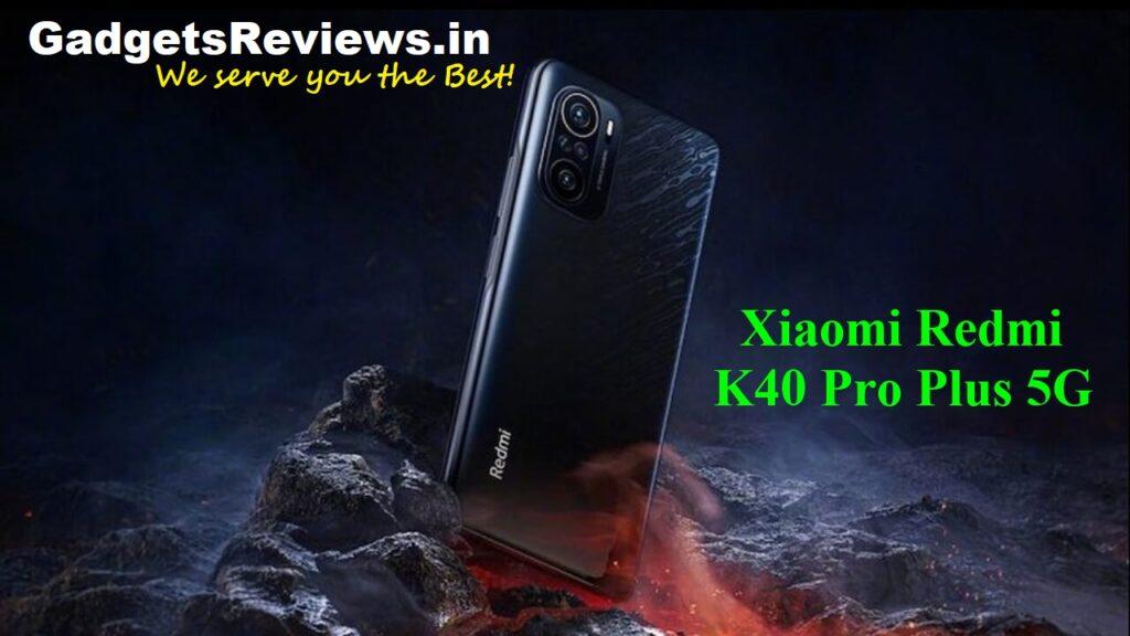 Xiaomi Redmi K40 Pro Plus 5G, Xiaomi Redmi K40 Pro Plus, Xiaomi Redmi K40 Pro Plus 5G phone price, Xiaomi Redmi K40 Pro Plus launching date in India, Xiaomi Redmi K40 Pro+ mobile phone, Xiaomi Redmi K40 Pro+ phone specifications, Xiaomi Redmi K40 Pro+ 5G, Xiaomi Redmi K40 Pro+ 5G spects