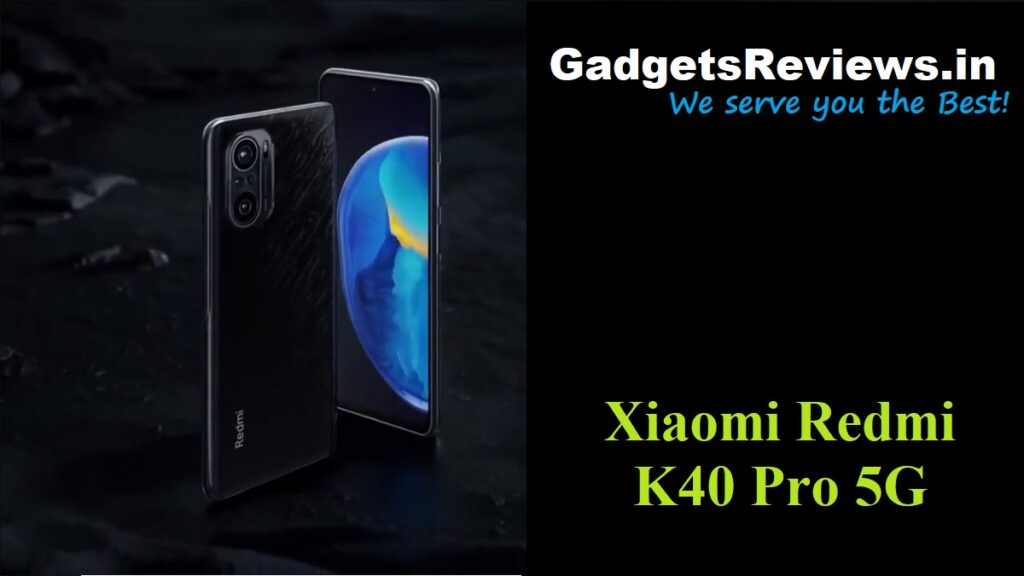 Xiaomi Redmi K40 Pro, Xiaomi Redmi K40 Pro 5G, Xiaomi Redmi K40 Pro 5G phone price, Xiaomi Redmi K40 Pro launching date in India, Xiaomi Redmi K40 Pro 5G specifications, Xiaomi Redmi K40 Pro 5G mobile phone
