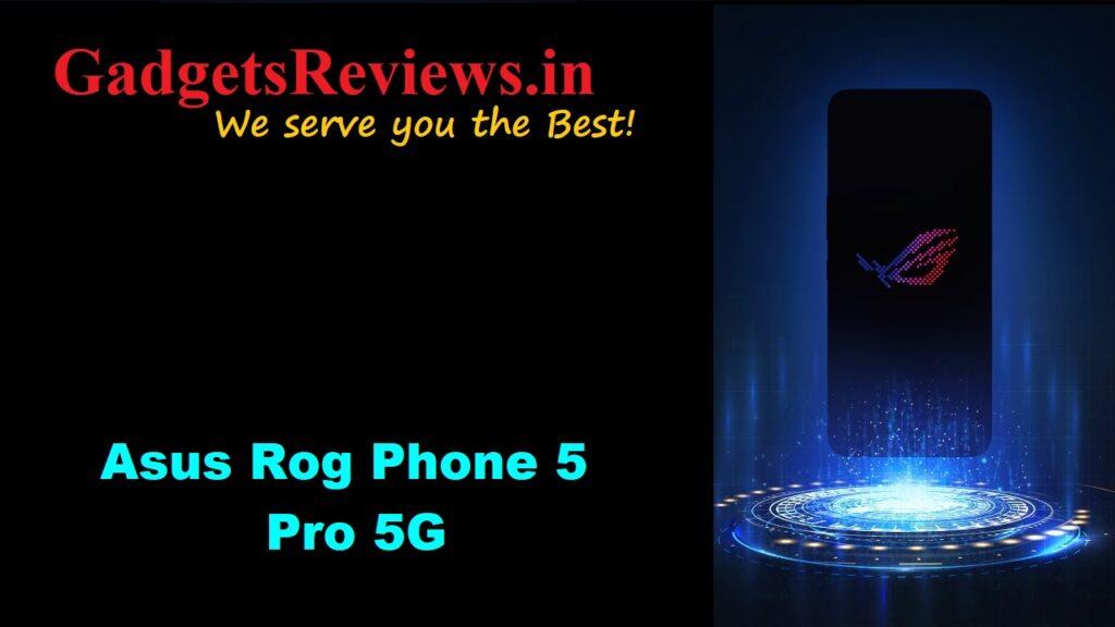 Asus Rog Phone 5 Pro 5G, Asus Rog Phone 5 Pro, Asus Rog Phone 5 Pro 5G phone price, Asus Rog Phone 5 Pro mobile phone, Asus Rog Phone 5 Pro phone launching date in India, Asus Rog Phone 5 Pro phone specifications