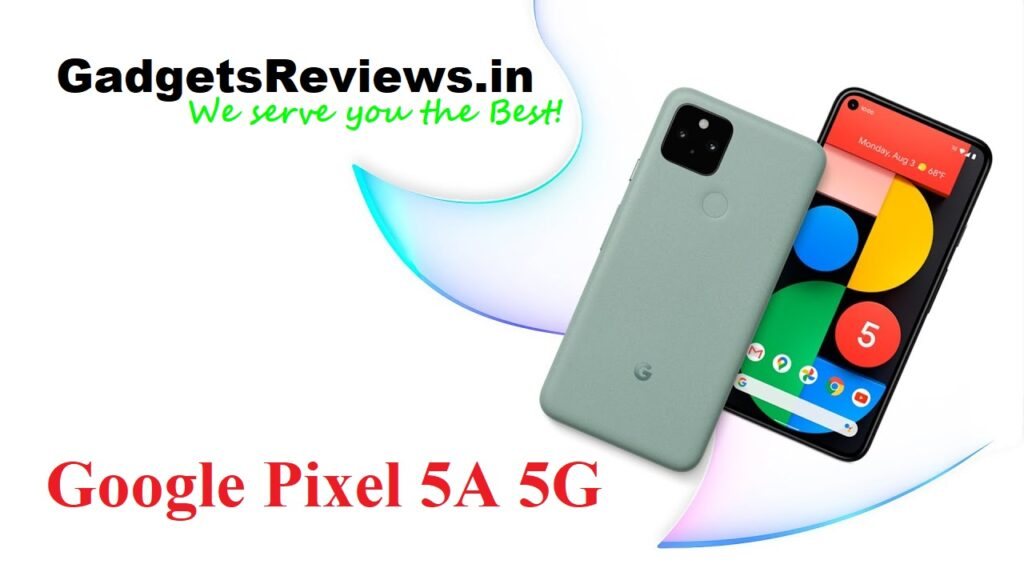 Google Pixel 5A, Google Pixel 5A 5G, Google Pixel 5A 5G mobile phone, Google Pixel 5A phone specifications, Google Pixel 5A 5G phone launching date in India, Google Pixel 5A phone price