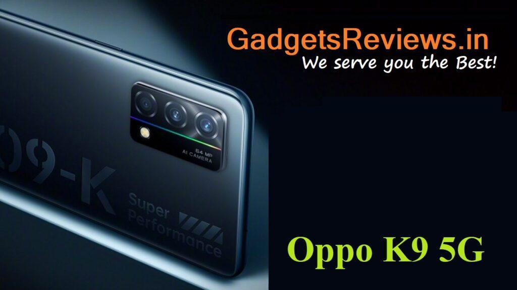 Oppo K9 5G, Oppo K9, Oppo K9 5G phone specifications, Oppo K9 5G spects, Oppo K9 mobile phone, Oppo K9 5G phone launching date in India, Oppo K9 5G phone price