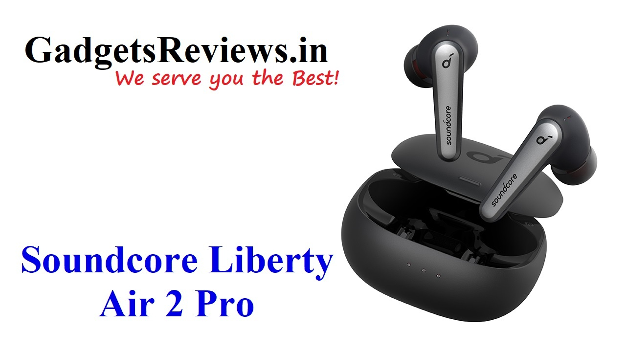 Soundcore Liberty Air 2 Pro, Soundcore Liberty Air 2 Pro bluetooth headset, Soundcore Liberty Air 2 Pro price, Soundcore Liberty Air 2 Pro spects, Soundcore Liberty Air 2 Pro specifications, Soundcore Liberty Air 2 Pro earbuds launch date in India, flipkart