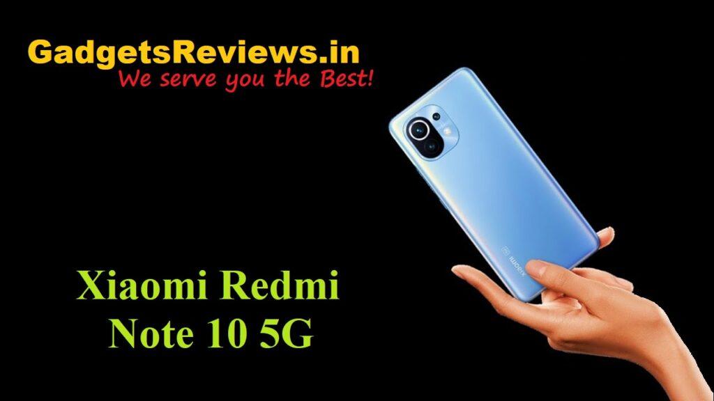 Xiaomi Redmi Note 10 5G, Xiaomi Redmi Note 10 5G mobile phone, Xiaomi Redmi Note 10 5G phone launching date in India, Xiaomi Redmi Note 10 5G phone specifications, Xiaomi Redmi Note 10 5G spects, Xiaomi Redmi Note 10 series, Redmi Note 10 5G phone price