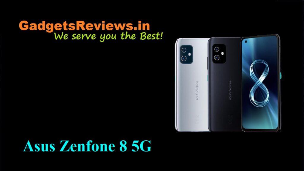 Asus Zenfone 8 5G, Asus Zenfone 8, Asus Zenfone 8 5G phone price, Asus Zenfone 8 5G phone specifications, Asus Zenfone 8 mobile phone, Asus Zenfone 8 phone launching date in India