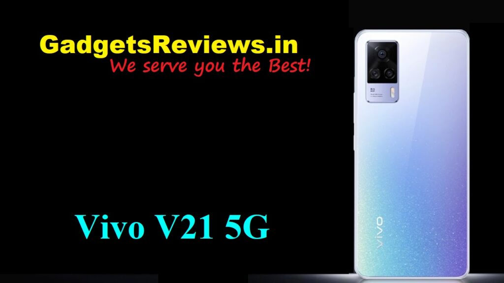 Vivo V21 5G, Vivo V21, Vivo V21 mobile phone, Vivo V21 5G phone specifications, Vivo V21 5G phone price, Vivo V21 phone launching date in India, flipkart
