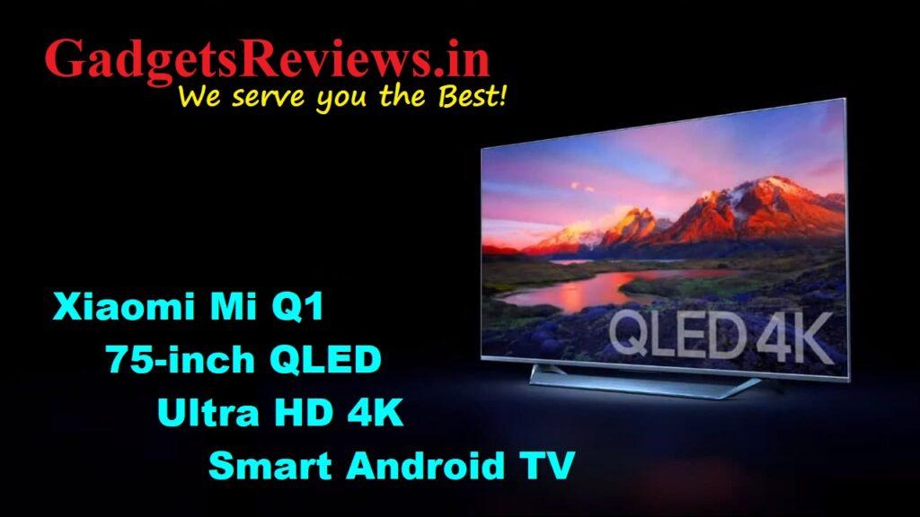 Mi Q1 75-inch, Mi Q1 QLED 4K Smart TV, 4K Smart TV, Xiaomi Smart TV, Xiaomi Mi Q1 75-inch QLED Ultra HD 4K Smart Android TV, Android TV, Mi Q1 75-inch QLED Ultra HD 4K TV, Xiaomi Xiaomi Mi Q1 75-inch QLED Ultra HD 4K Smart Android TV, flipkart