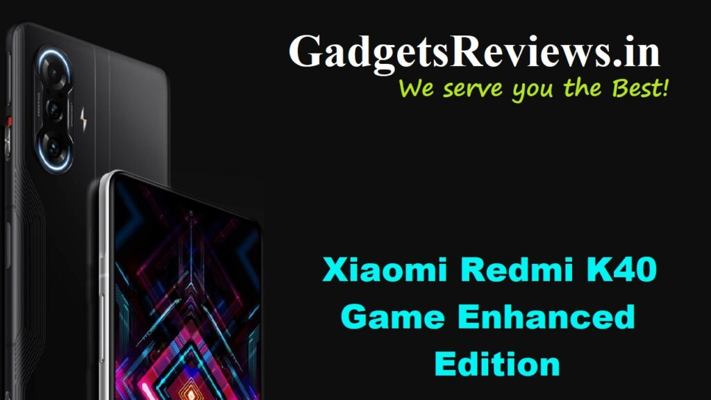 Xiaomi Redmi K40 Game Enhanced Edition 5G, Xiaomi Redmi K40 Game Enhanced Edition, Redmi K40 Game Enhanced Edition, Xiaomi Redmi K40 Game Enhanced Edition 5G phone price, Redmi K40 Game Enhanced Edition 5G phone specifications, Xiaomi Redmi K40 Gaming Edition 5G launching date in India, Xiaomi Redmi K40 Gaming Edition 5G mobile phone