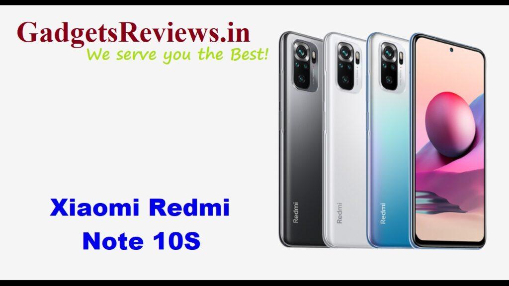 Xiaomi Redmi Note 10S, Xiaomi Redmi Note 10 S, Xiaomi Redmi Note 10S mobile phone, Xiaomi Redmi Note 10S phone launching date in India, Xiaomi Redmi Note 10S phone specifications, Redmi Note 10S phone price