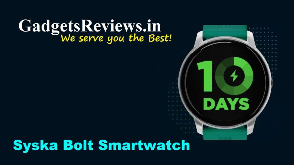 Syska Bolt Smartwatch, Syska Bolt Smart watch, SyskaBolt watch, Syska Bolt SW200 Smartwatch, smartwatches, smartwatch under 3k, syska smartwatch sw200, flipkart, Syska Bolt Smartwatch price, Syska Bolt Smartwatch spects, Syska Bolt Smartwatch launching date in India, syska bolt