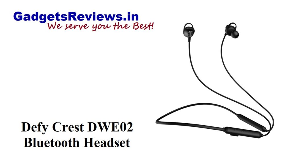 Defy Crest DWE02, Defy Crest DWE02 neckband, Defy Crest DWE02 bluetooth headset price, Defy Crest neck band specifications, Defy Crest headset launching date in India, Defy Crest, Defy Crest DWE02 earphone, Defy Crest DWE02 wireless neckband, flipkart, Defy Crest launch date in Indi, Defy Crest DWE02 spects