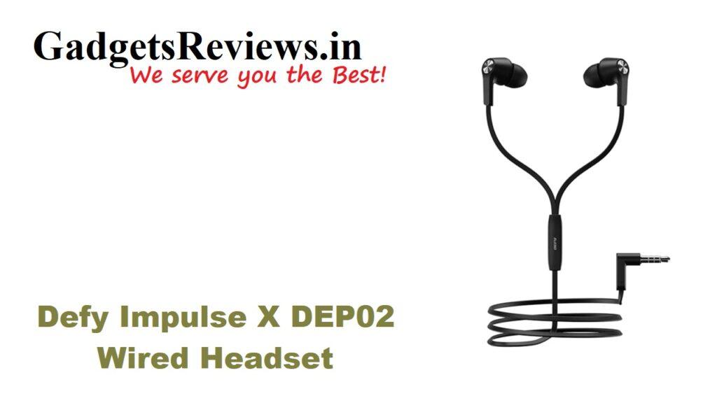 Defy earphone series, Defy Impulse X, Defy Impulse X DEP02, Defy Impulse X DEP02 earphone specifications, Defy Impulse X DEP02 wired headset, Defy Impulse X ear phone, Defy Impulse X earphone price, Defy Impulse X wired ear phone launching date in India, earphone under 400, flipkart, X DEP02