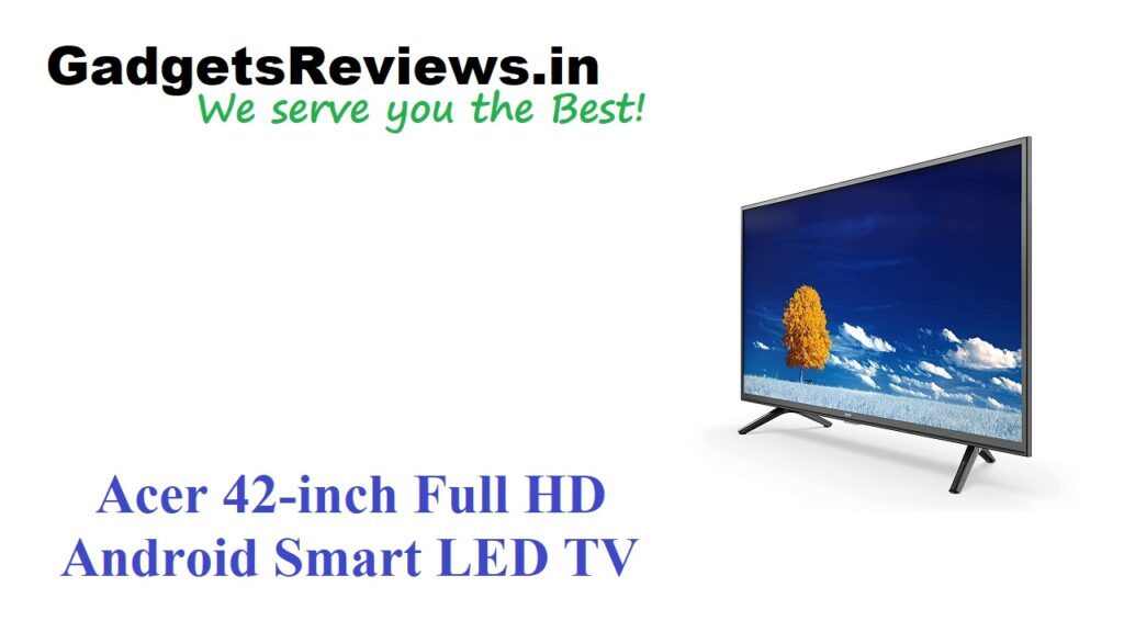 Acer, Acer 42-inch Android LED TV price, Acer 42-inch Android Smart LED TV specifications, Acer 42-inch FHD Android Smart LED TV, Acer 42-inch FHD Smart LED TV launching date in India, Acer 42-inch P Series Full HD Android Smart LED TV, Acer 42-inch Smart Android LED TV, Acer 42-inch Smart LED TV, amazon, Android TV, flipkart, Smart LED TV, smart tv acer, tata cliq