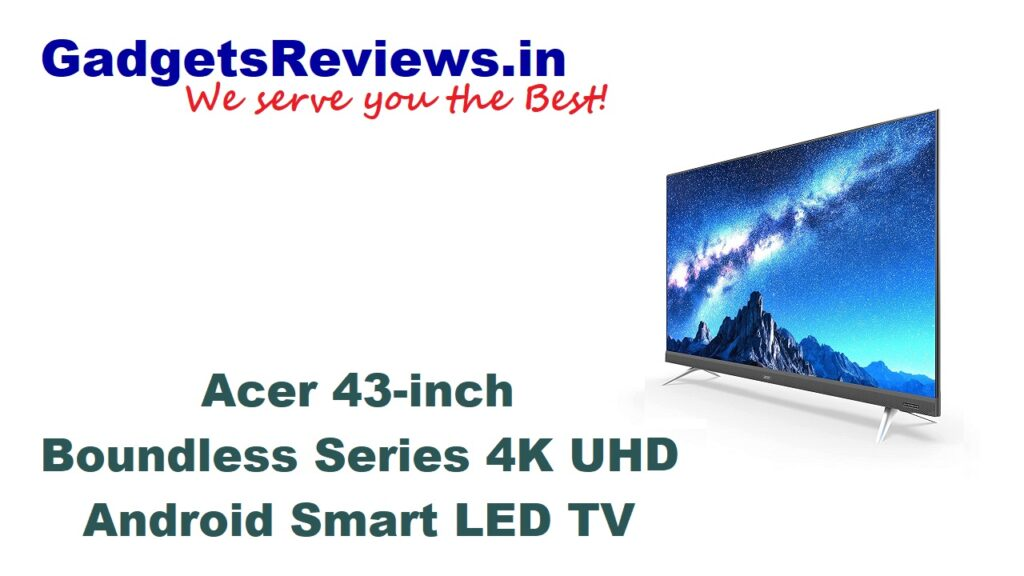 Acer, Acer 43-inch 4K Android LED TV price, Acer 43-inch 4K Android Smart LED TV specifications, Acer 43-inch Ultra HD Android Smart LED TV, Acer 43-inch 4k UHD Smart LED TV launching date in India, Acer 43-inch Boundless Series Ultra HD 4K Android Smart LED TV, Acer 43-inch UHD Smart Android LED TV, Acer 43-inch 4k Smart LED TV, amazon, Android TV, flipkart, Smart LED TV, smart tv acer