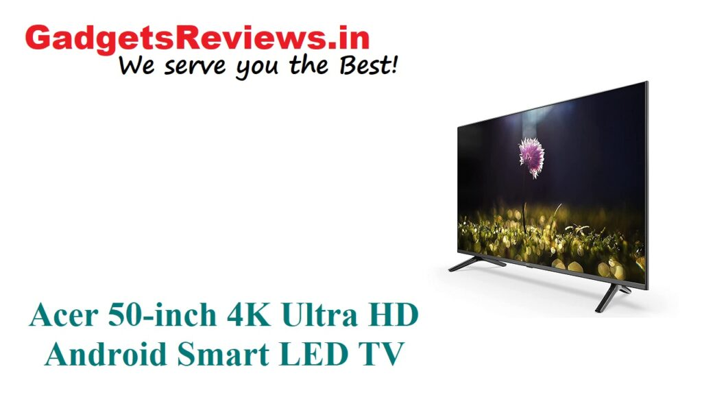 Acer, Acer 50-inch 4K Android LED TV price, Acer 50-inch 4K Android Smart LED TV specifications, Acer 50-inch 4k Smart LED TV, Acer 50-inch 4k UHD Smart LED TV launching date in India, Acer 50-inch Boundless Series Ultra HD 4K Android Smart LED TV, Acer 50-inch Ultra HD Android Smart LED TV, Acer 50-inch Ultra HD Smart Android LED TV, amazon, Android TV, flipkart, Smart LED TV, smart tv acer