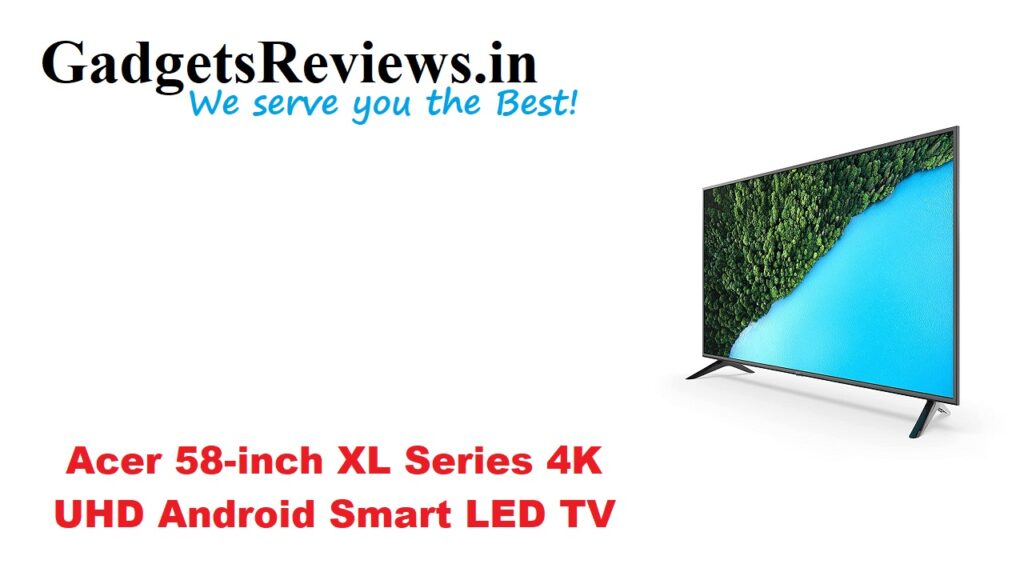 Acer, Acer 58-inch 4K Android LED TV price, Acer 58-inch 4K Android Smart LED TV specifications, Acer 58-inch 4k Smart LED TV, Acer 58-inch 4k UHD Smart LED TV launching date in India, Acer 58-inch XL Series Ultra HD 4K Android Smart LED TV, Acer 58-inch Ultra HD Android Smart LED TV, Acer 58-inch Ultra HD Smart Android LED TV, amazon, Android TV, flipkart, Smart LED TV, smart tv acer