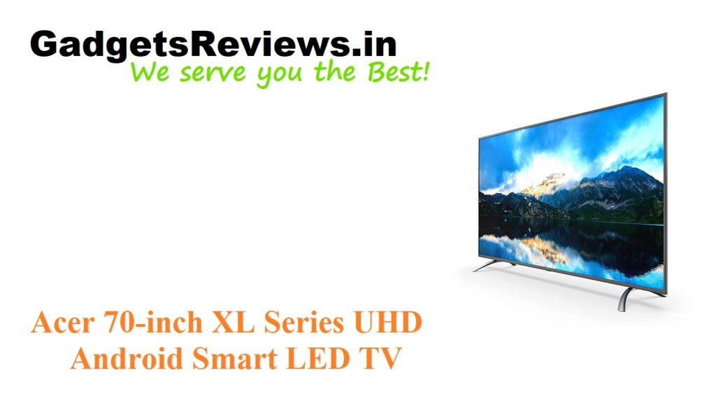 Acer, Acer 70-inch 4K Android LED TV price, Acer 70-inch 4K Android Smart LED TV specifications, Acer 70-inch 4k Smart LED TV, Acer 70-inch 4k UHD Smart LED TV launching date in India, Acer 70-inch Ultra HD Android Smart LED TV, Acer 70-inch Ultra HD Smart Android LED TV, Acer 70-inch XL Series Ultra HD 4K Android Smart LED TV, amazon, Android TV, flipkart, Smart LED TV, smart tv acer